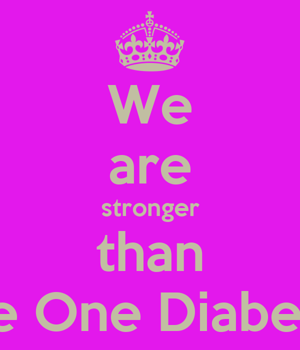 We are stronger than Type One Diabetes!!
