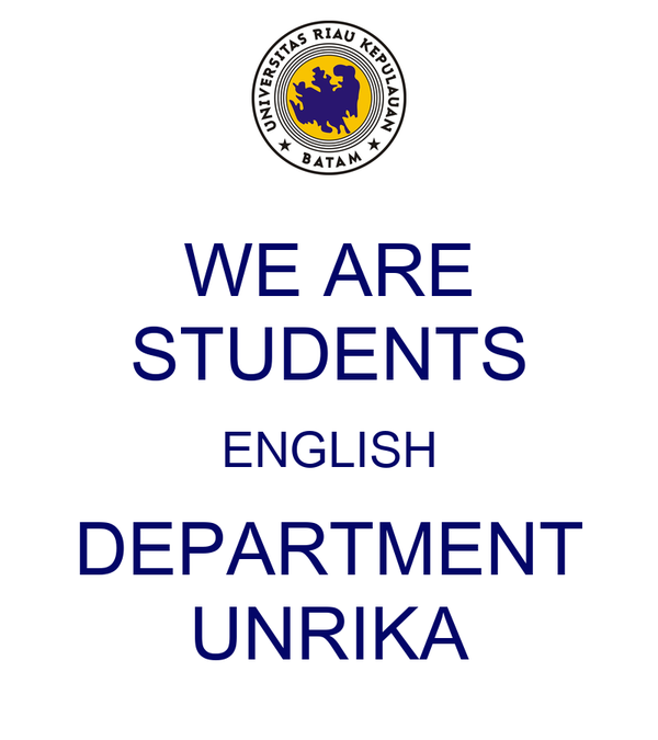 WE ARE STUDENTS ENGLISH DEPARTMENT UNRIKA