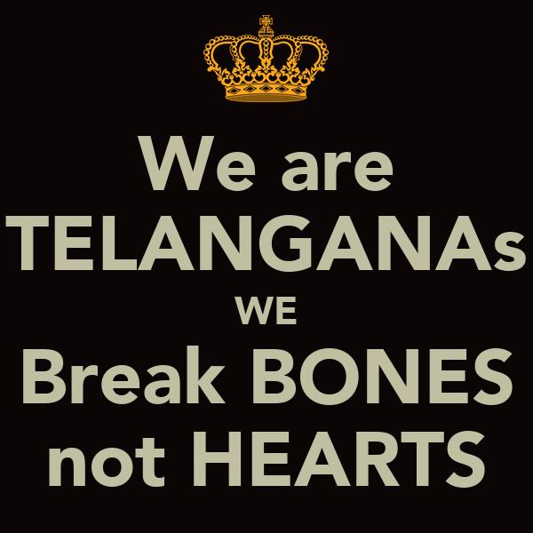 We are TELANGANAs WE Break BONES not HEARTS