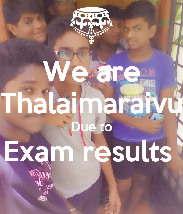 We are Thalaimaraivu Due to Exam results