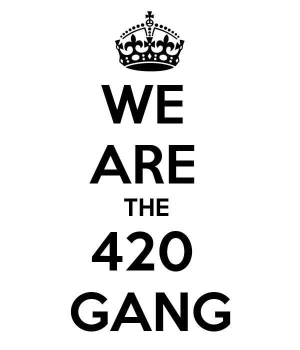 WE  ARE  THE  420  GANG