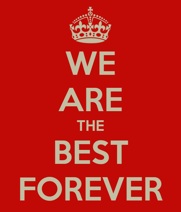 WE ARE THE BEST FOREVER