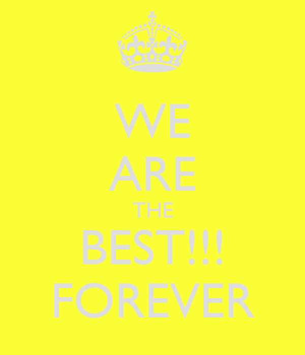 WE ARE THE BEST!!! FOREVER