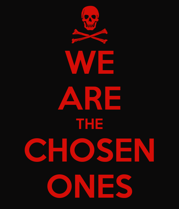 WE ARE THE CHOSEN ONES