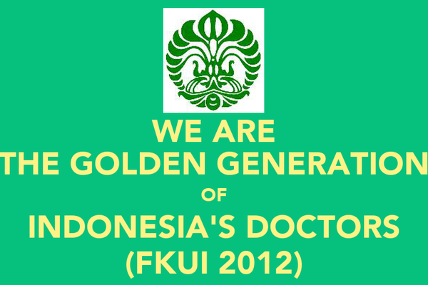 WE ARE THE GOLDEN GENERATION OF INDONESIA'S DOCTORS (FKUI 2012)