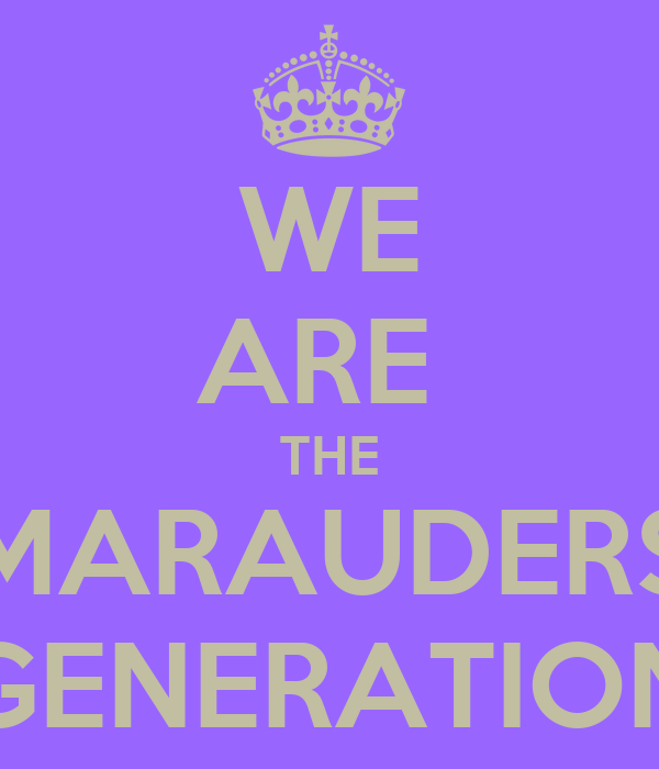 WE ARE  THE MARAUDERS GENERATION