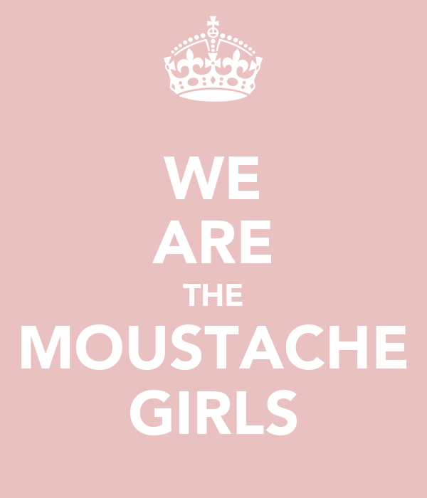 WE ARE THE MOUSTACHE GIRLS