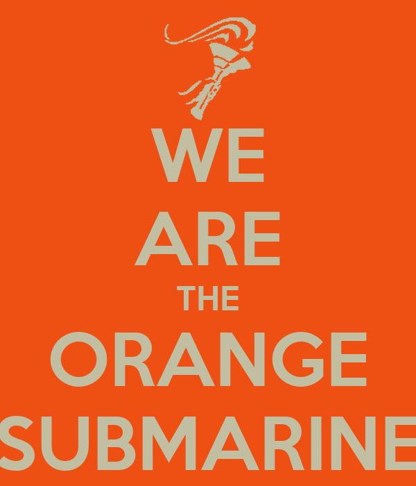 WE ARE THE ORANGE SUBMARINE