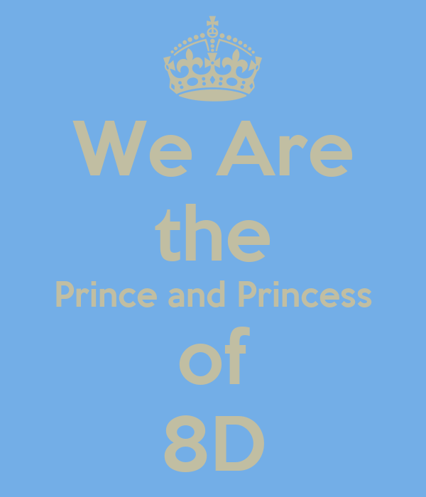 We Are the Prince and Princess of 8D