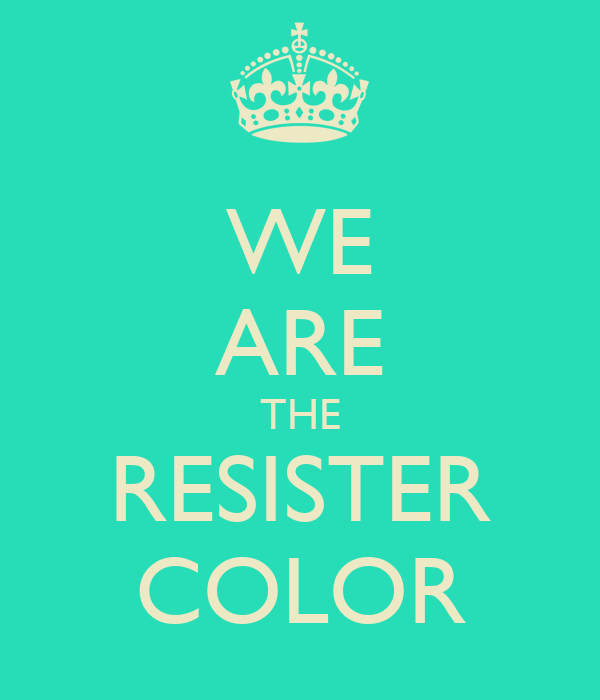 WE ARE THE RESISTER COLOR