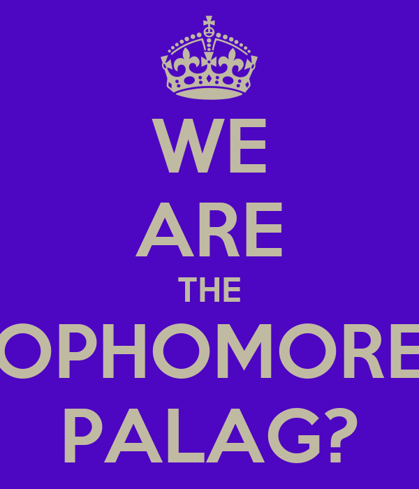 WE ARE THE SOPHOMORES PALAG?