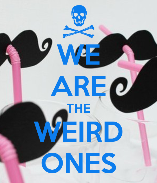 WE ARE THE WEIRD ONES