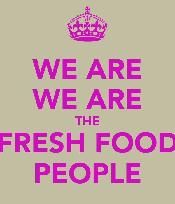 WE ARE WE ARE THE FRESH FOOD PEOPLE