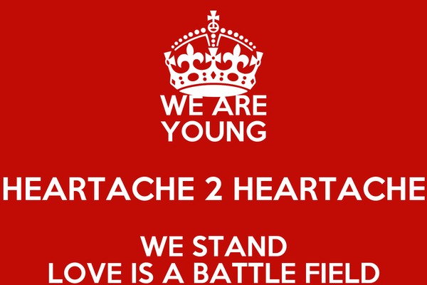 WE ARE YOUNG HEARTACHE 2 HEARTACHE WE STAND LOVE IS A BATTLE FIELD