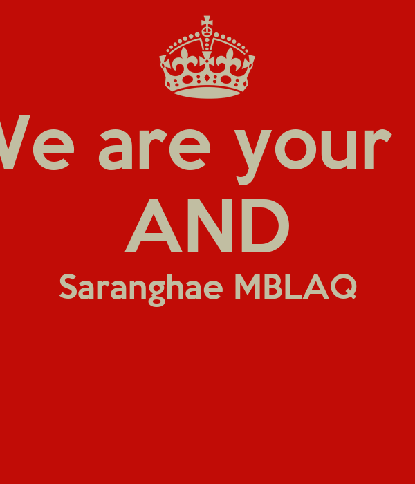 We are your + AND Saranghae MBLAQ
