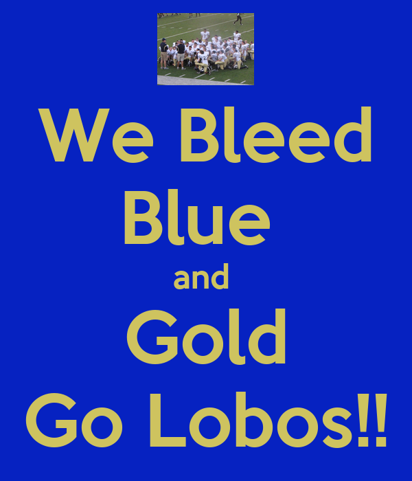 We Bleed Blue  and  Gold Go Lobos!!