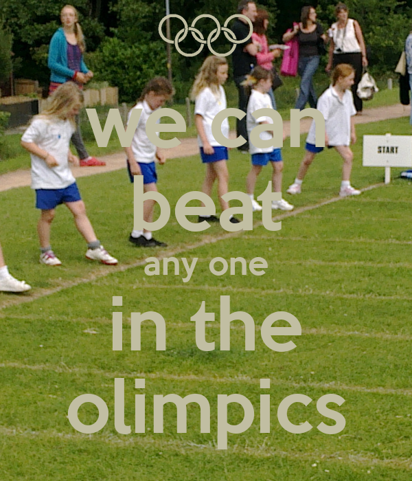 we can beat any one in the olimpics