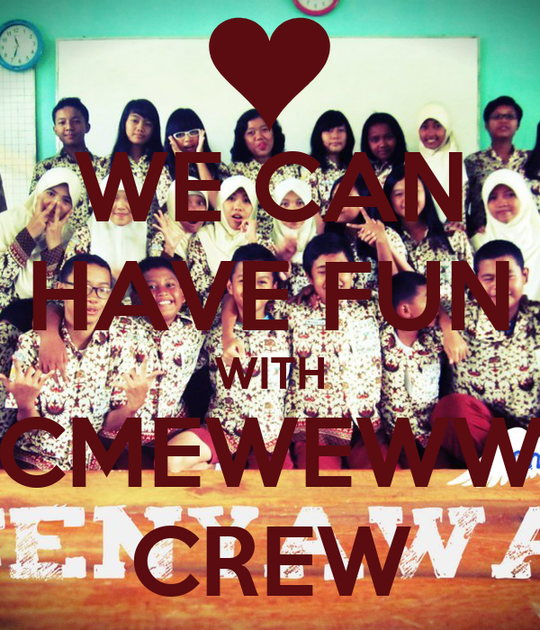 WE CAN HAVE FUN WITH CMEWEWW CREW