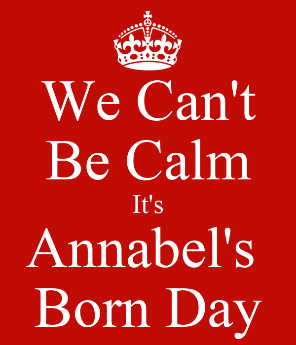We Can't Be Calm It's Annabel's  Born Day