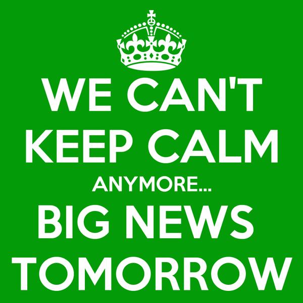 WE CAN'T KEEP CALM ANYMORE... BIG NEWS  TOMORROW