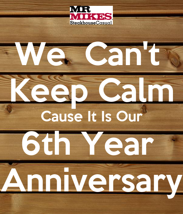 We  Can't  Keep Calm Cause It Is Our 6th Year  Anniversary