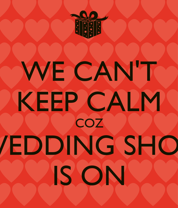 WE CAN'T KEEP CALM COZ THE WEDDING SHOPPING IS ON