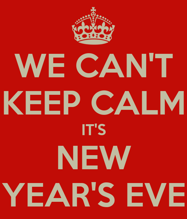 WE CAN'T KEEP CALM IT'S NEW YEAR'S EVE