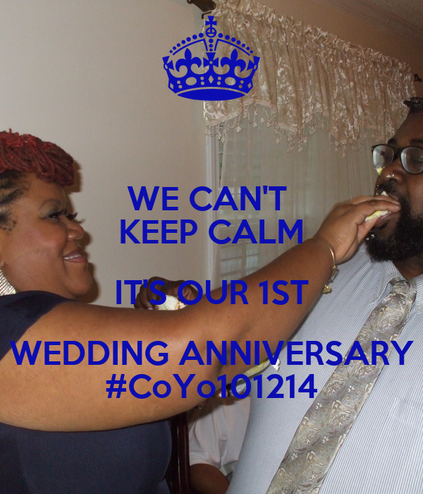 WE CAN'T  KEEP CALM IT'S OUR 1ST WEDDING ANNIVERSARY #CoYo101214