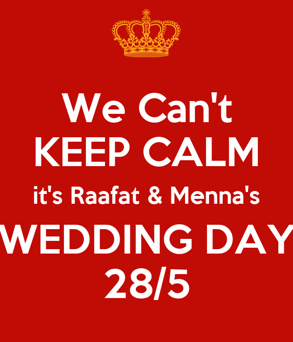 We Can't KEEP CALM it's Raafat & Menna's WEDDING DAY 28/5