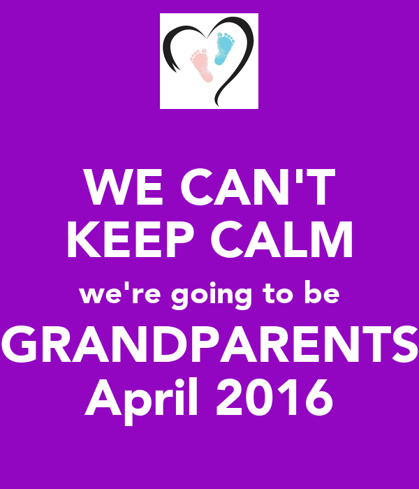 WE CAN'T KEEP CALM we're going to be GRANDPARENTS April 2016