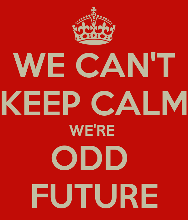 WE CAN'T KEEP CALM WE'RE  ODD  FUTURE