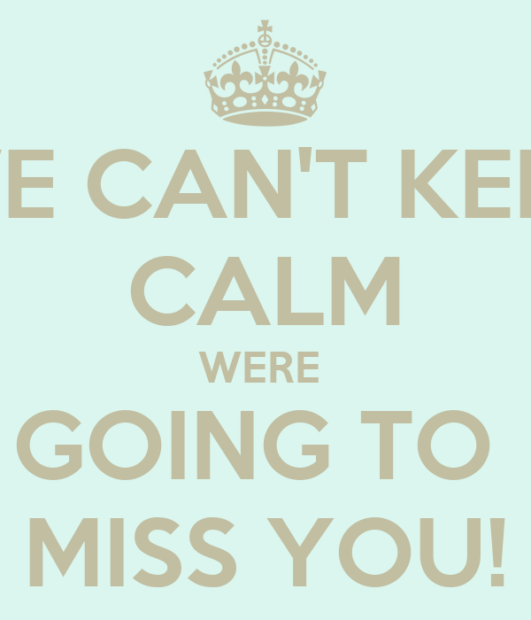 We Cant Keep Calm Were Going To Miss You Poster Steff Keep