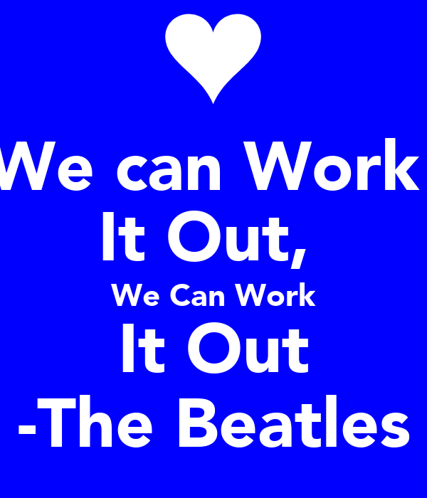 We can Work  It Out,  We Can Work It Out -The Beatles
