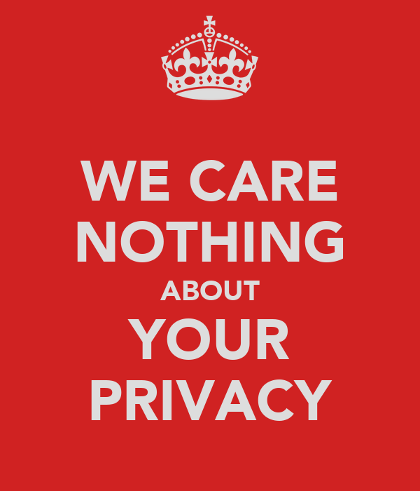 WE CARE NOTHING ABOUT YOUR PRIVACY