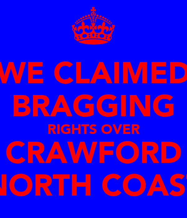 WE CLAIMED BRAGGING RIGHTS OVER CRAWFORD NORTH COAST