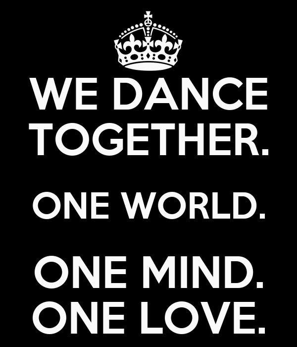 WE DANCE TOGETHER. ONE WORLD. ONE MIND. ONE LOVE.