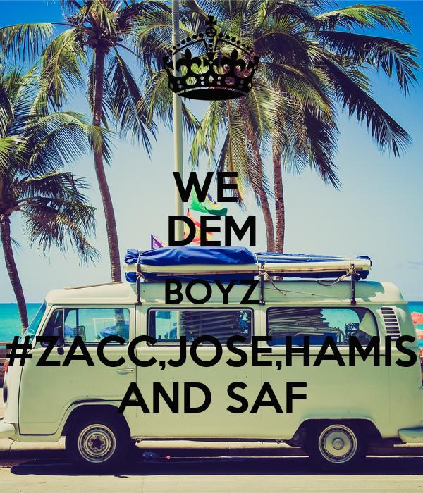 WE  DEM BOYZ #ZACC,JOSE,HAMIS AND SAF