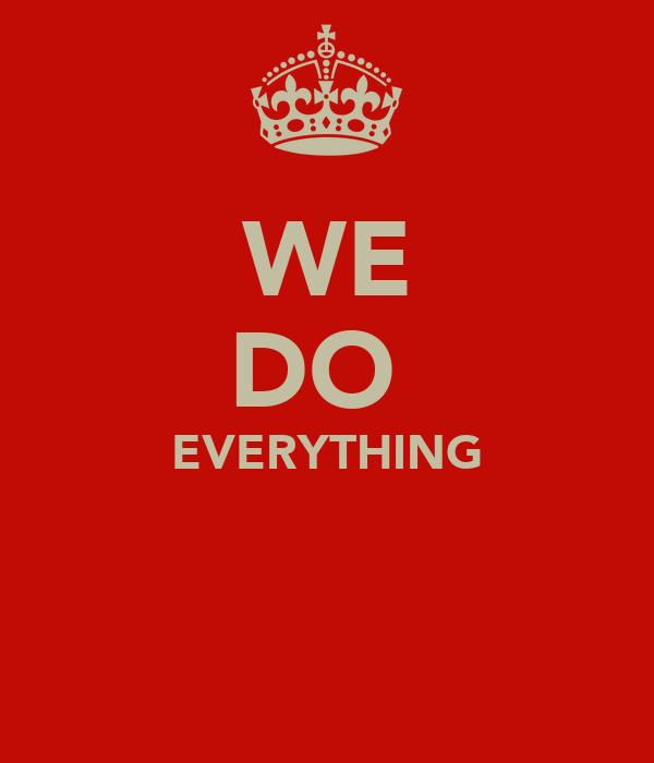 WE DO  EVERYTHING