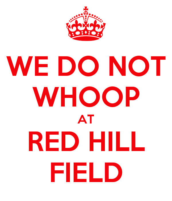 WE DO NOT WHOOP AT RED HILL FIELD