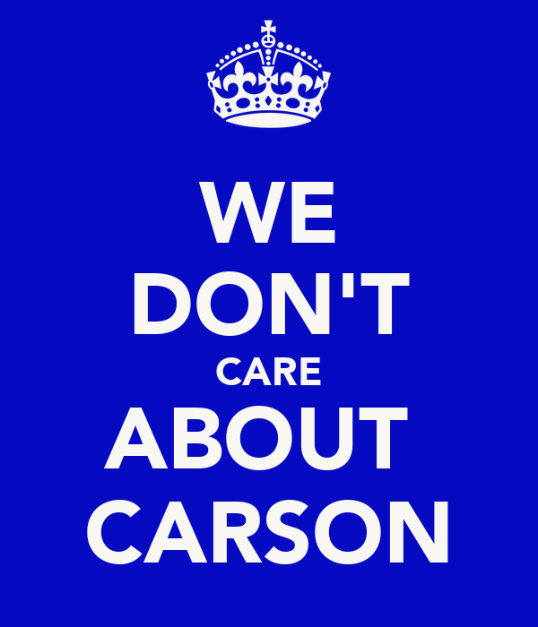 WE DON'T CARE ABOUT  CARSON