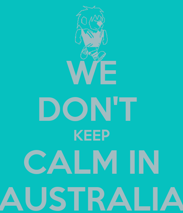 WE DON'T  KEEP CALM IN AUSTRALIA
