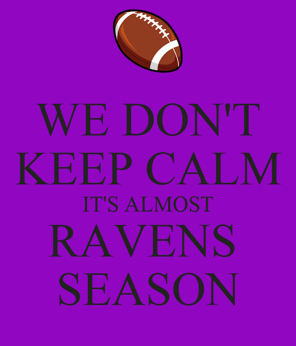WE DON'T KEEP CALM IT'S ALMOST RAVENS  SEASON