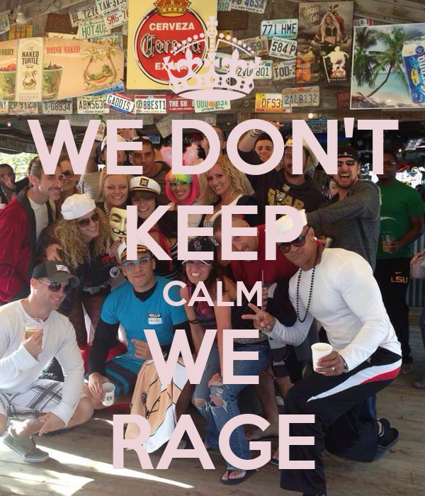 WE DON'T KEEP CALM WE  RAGE