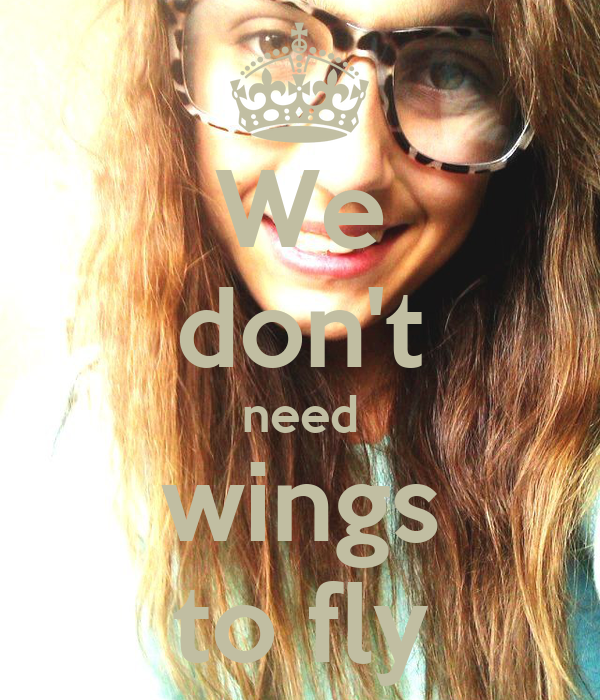 We don't need wings to fly