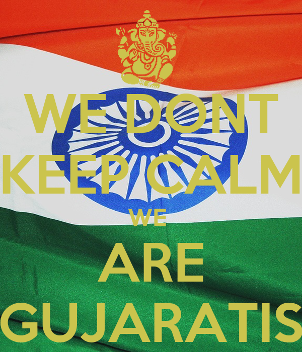 WE DONT KEEP CALM WE  ARE GUJARATIS