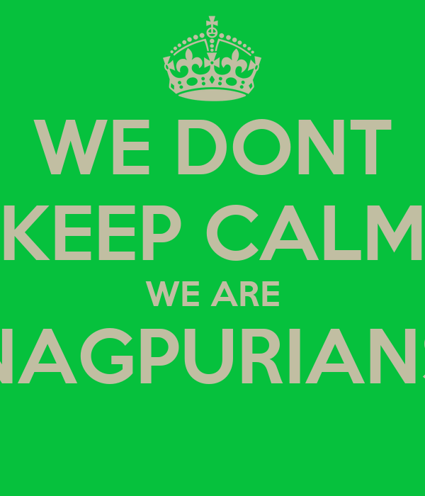 WE DONT KEEP CALM WE ARE NAGPURIANS
