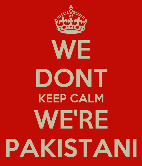 WE DONT KEEP CALM WE'RE PAKISTANI