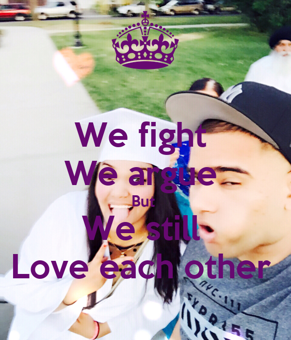 We Love Each Other: We Fight We Argue But We Still Love Each Other Poster
