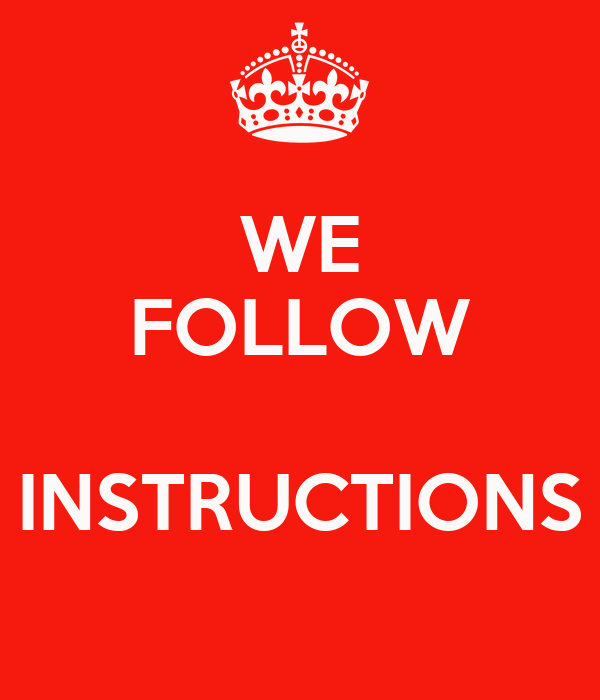 WE FOLLOW  INSTRUCTIONS