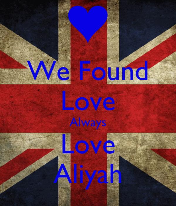 We Found Love Always Love Aliyah
